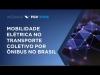 Embedded thumbnail for Webinar | Mobilidade elétrica no transporte coletivo por ônibus no Brasil