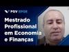 Embedded thumbnail for Mestrado Profissional em Economia e Finanças da EPGE: Linhas de Pesquisa e Aplicações Práticas