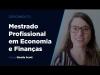 Embedded thumbnail for Depoimento da aluna Gisella Scott sobre o Mestrado Profissional em Economia e Finanças da EPGE